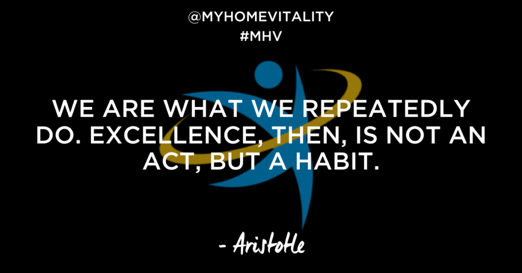 We are what we repeatedly do. Excellence, then, is not an act, but a habit. | Aristotle Quote | My Home Vitality