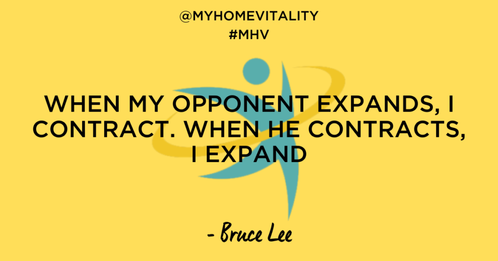 When my opponent expands, I contract. When he contracts, I expand | Bruce Lee Quote | My Home Vitality
