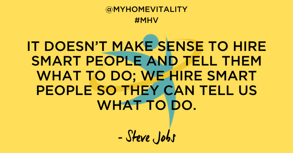It doesn't make sense to hire smart people and tell them what to do; we hire smart people so they can tell us what to do. | Steve Jobs Quote | My Home Vitality