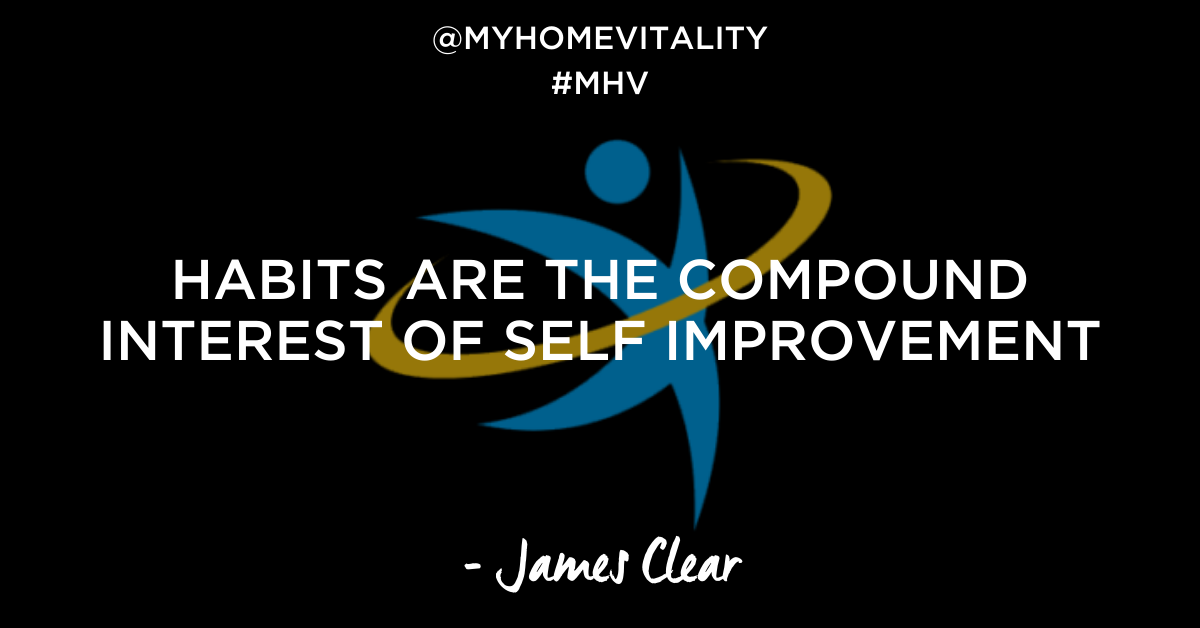 Habits are the compound interest of self improvement - James Clear Quote | My Home Vitality
