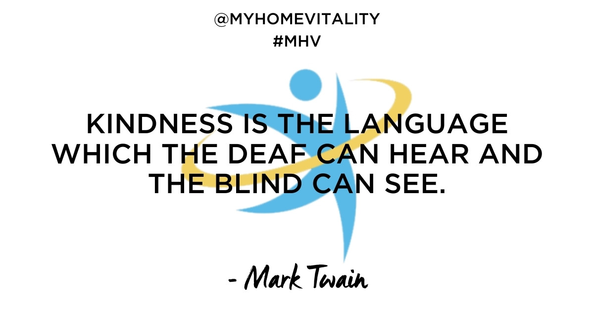 Kindness is the language which the deaf can hear and the blind can see. | Mark Twain Quote | My Home Vitality